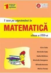 1 test pe saptamana la matematica Clasa a 8-a - Gina Caba Marinela Canu