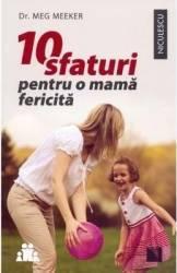 10 sfaturi pentru o mama fericita - Meg Meeker Carti