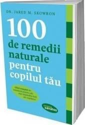 100 De Remedii Naturale Pentru Copilul Tau  Jared M. Skowron