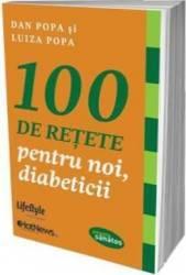 100 de retete pentru noi diabeticii - Dan Popa Luiza Popa