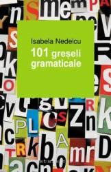 101 Greseli Gramaticale Ed.2013 - Isabela Nedelcu