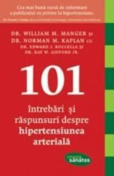 101 intrebari si raspunsuri despre hipertensiunea arteriala - William M. Manger