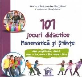 101 jocuri didactice matematica si stiinte - Elena Mindru