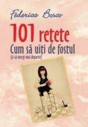 101 Retete cum sa uiti de fostul si sa mergi mai departe - Federico Bosco Carti