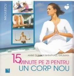 15 minute pe zi pentru un corp nou - Anne Dufour Raphael Gruman