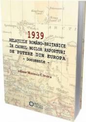 1939 Relatiile romano-britanice in cadrul noilor raporturi de putere din Europa - Marusia Cirstea