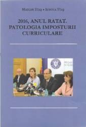 2016 Anul Ratat. Patologia Imposturii Curriculare - Marian Stas