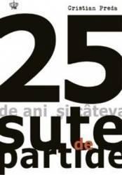 25 De Ani Si Cateva Sute De Partide - Cristian Preda