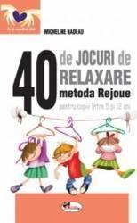 40 de jocuri de relaxare pentru copiii intre 5 si 12 ani - Micheline Nadeau Carti