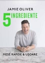 5 Ingrediente. Mese rapide si usoare - Jamie Oliver - PRECOMANDA