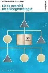 50 De Exercitii De Psihogenealogie - Marie-Jeanne Trouchaud