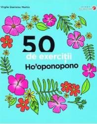 50 de exercitii Hooponopono - Virgile Stanislas Martin Carti