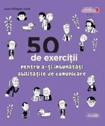 50 de exercitii pentru a-ti imbunatati abilitatile de comunicare - Jean-Philippe Vidal