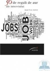 50 de reguli de aur ale interviului de angajare - Jean-Yves Arrive Carti