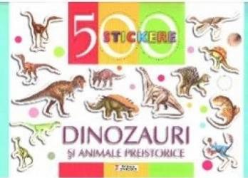 500 Stickere - Dinozauri si animele preistorice Carti