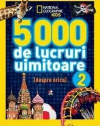 5000 de lucruri uimitoare despre orice Vol. 2 - National Geographic Kids Carti