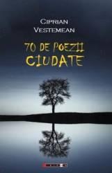 70 de poezii ciudate - Ciprian Vestemean