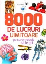 8000 de lucruri uimitoare pe care trebuie sa le stii Carti