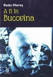 A fi in Bucovina - Radu Mares Carti