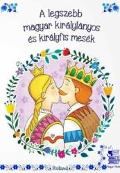 A legszebb magyar kiralylanyos es kiralyfis mesek Povesti cu printi si printese