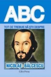 ABC Tot ce trebuie sa stii despre Nicolae Balcescu