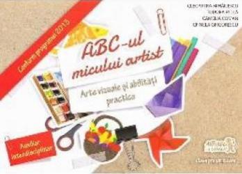 ABC-ul micului artist. Arte vizuale si abilitati practice Clasa pregatitoare - Cleopatra Mihailescu Tudora Pitila