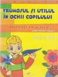 Abilitati practice cls 1 caiet - Frumosul si utilul in ochii copilului - Gabriela Goran