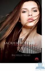 Academia Vampirilor vol. 6 - Sacrificiu Final - Richelle Mead