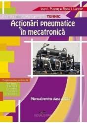 Actionari pneumatice in mecatronica Cls 12 - Ioan I. Puscas Radu I. Luncan