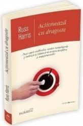 Actioneaza cu dragoste - Russ Harris