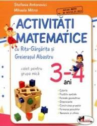 Activitati matematice. Caiet pentru grupa mica 3-4 ani - Stefania Antonovici Mihaela Mitroi