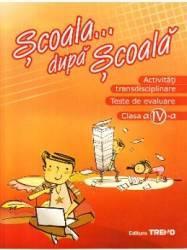 Activitati transdisciplinare - Clasa 4 - Scoala... dupa scoala
