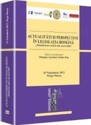 Actualitati Si Perspective In Legislatia Romana - Manifestare Unica Sub Acest Titlu
