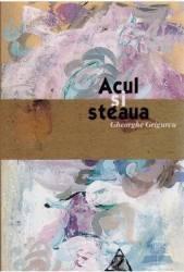 Acul si steaua - Gheorghe Grigurcu