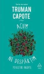 Acum ne despartim - Truman Capote title=Acum ne despartim - Truman Capote