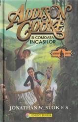 Addison Cooke si comoara incasilor - Jonathan W. Stokes Carti