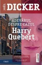 Adevarul despre cazul Harry Quebert - Joel Dicker