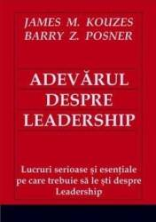Adevarul despre leadership - James M. Kouzes Barry Z. Posner