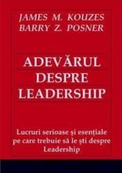 Adevarul despre leadership - James M. Kouzes Barry Z. Posner
