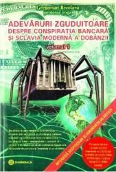 Adevaruri zguduitoare despre conspiratia bancara si sclavia moderna a dobanzii. Vol. 1 - Gregorian Bivolaru