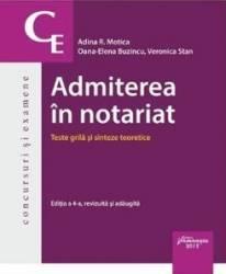 Admiterea in notariat. Teste grila si sinteze teoretice ed.4 - Adina R. Motica Oana-Elena Buzincu Veronica Stan