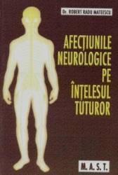 Afectiunile neurologice pe intelesul tuturor - Robert Radu Mateescu Carti