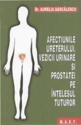 Afectiunile ureterului vezicii urinare si prostatei pe intelesul tuturor - Aurelia Dascalescu
