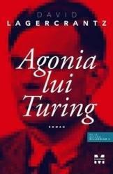 Agonia lui Turing - David Lagercrantz title=Agonia lui Turing - David Lagercrantz