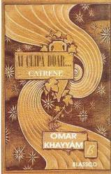 Ai clipa doar... Catrene - Omar Khayyam