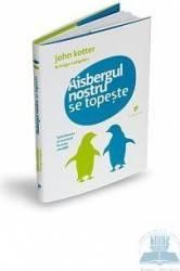 Aisbergul nostru se topeste - John Kotter and Holger Rathgeber