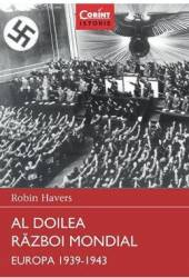 Al Doilea Razboi Razboi Mondial - Europa 1939-1943 - Robin Havers