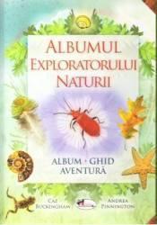 Albumul exploratorului naturii - Caz Buckinkham Andrea Pinnington Carti