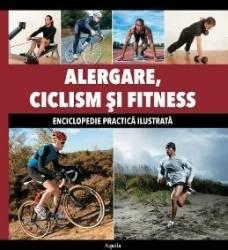 Alergare Ciclism Si Fitness - Enciclopedie Practica Ilustrata