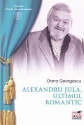 Alexandru Jula ultimul romantic - Oana Georgescu
